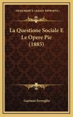 La Questione Sociale E Le Opere Pie (1885) - Gaetano Ferroglio (author)