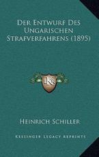 Der Entwurf Des Ungarischen Strafverfahrens (1895) - Heinrich Schiller (author)