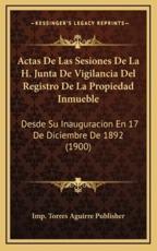 Actas De Las Sesiones De La H. Junta De Vigilancia Del Registro De La Propiedad Inmueble - Imp Torres Aguirre Publisher (author)