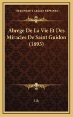 Abrege De La Vie Et Des Miracles De Saint Guidon (1893) - J B (author)