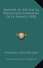 Rapport Au Roi Sur La Navigation Interieure De La France (1820) - Francois Louis Becquey (author)