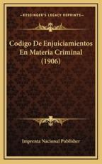 Codigo De Enjuiciamientos En Materia Criminal (1906) - Imprenta Nacional Publisher (author)