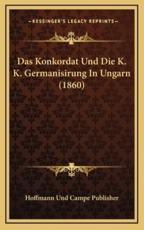 Das Konkordat Und Die K. K. Germanisirung In Ungarn (1860) - Hoffmann Und Campe Publisher (author)