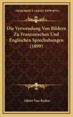 Die Verwendung Von Bildern Zu Franzosischen Und Englischen Sprechubungen (1899) - Albert Von Roden (author)