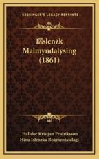 Islenzk Malmyndalysing (1861) - Halldor Kristjan Fridriksson (author), Hinu Islenzka Bokmentafelagi (author)