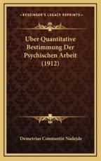 Uber Quantitative Bestimmung Der Psychischen Arbeit (1912) - Demetrius Constantin Nadejde (author)