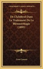 De L'Ichthyol Dans Le Traitement De La Blennorrhagie (1895) - Leon Canova (author)