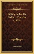 Bibliographie De L'Affaire Dreyfus (1905) - Paul Desachy (author)