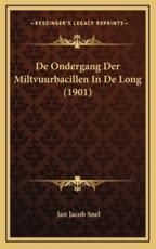 De Ondergang Der Miltvuurbacillen In De Long (1901) - Jan Jacob Snel (author)