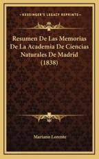 Resumen De Las Memorias De La Academia De Ciencias Naturales De Madrid (1838) - Mariano Lorente (author)