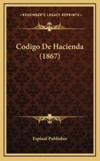 Codigo De Hacienda (1867) - Espinal Publisher (other)