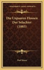 Die Unpaaren Flossen Der Selachier (1885) - Paul Mayer (author)