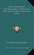 Der Standpunkt Kierkegaards Innerhalb Der Religionspsychologie (1911) - Christian Nielsen (author)