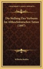 Die Stellung Des Verbums Im Althochdeutschen Tatian (1897) - Wilhelm Ruhfus (author)