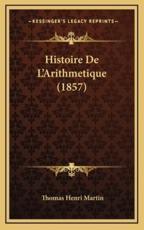 Histoire De L'Arithmetique (1857) - Thomas Henri Martin (author)