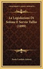 Le Legislazioni Di Solone E Servio Tullio (1899) - Paolo Candido Anfossi (author)