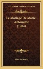 Le Mariage De Marie-Antoinette (1904) - Maurice Boutry (author)