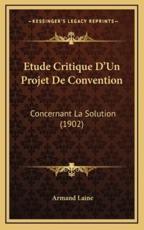 Etude Critique D'Un Projet De Convention - Armand Laine (author)