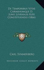 De Temporibus Vitae Carminumque D. Junii Juvenalis Rite Constituendis (1866) - Carl Synnerberg (author)