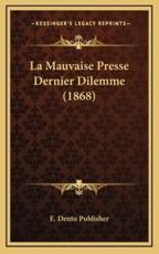 La Mauvaise Presse Dernier Dilemme (1868) - E Dentu Publisher (other)