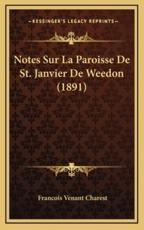 Notes Sur La Paroisse De St. Janvier De Weedon (1891) - Francois Venant Charest (author)