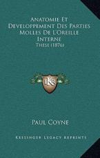 Anatomie Et Developpement Des Parties Molles De L'Oreille Interne - Paul Coyne (author)