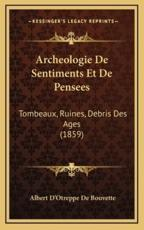 Archeologie De Sentiments Et De Pensees - Albert D'Otreppe De Bouvette (author)