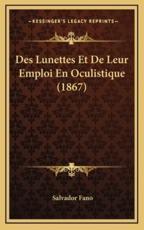 Des Lunettes Et De Leur Emploi En Oculistique (1867) - Salvador Fano (author)