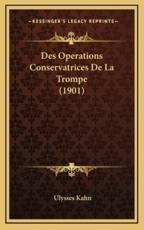Des Operations Conservatrices De La Trompe (1901) - Ulysses Kahn (author)