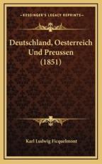 Deutschland, Oesterreich Und Preussen (1851) - Karl Ludwig Ficquelmont (author)