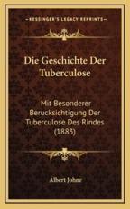 Die Geschichte Der Tuberculose - Albert Johne (author)