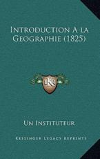 Introduction A La Geographie (1825) - Un Instituteur (other)