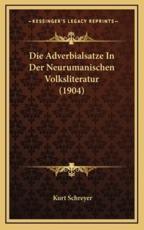 Die Adverbialsatze In Der Neurumanischen Volksliteratur (1904) - Kurt Schreyer (author)