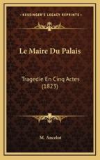 Le Maire Du Palais - M Ancelot (author)