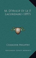 M. D'Hulst Et Le P. Lacordaire (1897) - Chanoine Philippet (editor)