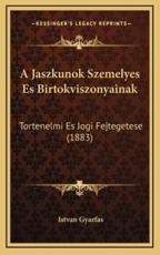 A Jaszkunok Szemelyes Es Birtokviszonyainak - Istvan Gyarfas (author)