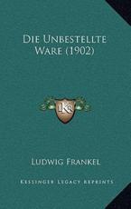 Die Unbestellte Ware (1902) - Ludwig Frankel (author)