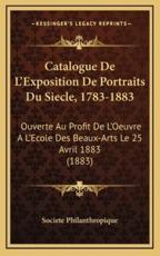Catalogue De L'Exposition De Portraits Du Siecle, 1783-1883 - Societe Philanthropique (other)