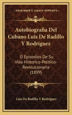 Autobiografia Del Cubano Luis De Radillo Y Rodriguez - Luis De Radillo y Rodriguez (author)