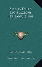Storia Della Legislazione Italiana (1884) - Vito La Mantia (author)
