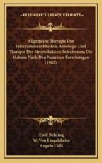 Allgemeine Therapie Der Infectionskrankheiten; Aniologie Und Therapie Der Streptokekken-Infectionen; Die Malaria Nach Den Neuesten Forschungen (1902) - Emil Behring (author), W Von Lingelsheim (author), Angelo Celli (author)