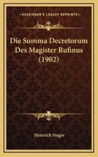 Die Summa Decretorum Des Magister Rufinus (1902) - Heinrich Singer (editor)