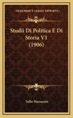Studii Di Politica E Di Storia V1 (1906) - Tullo Massarani (author)