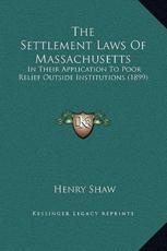 The Settlement Laws Of Massachusetts - Henry Shaw (author)