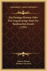 Die Heutige Historie Oder Der Gegenwartige Staat Der Sundaischen Insuln (1783) - Salmon Thomas (author), Matthias Van Goch (author)