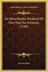 De Menschelyke Wysheyd Of Den Weg Des Fortuyns (1769) - Joannes Ballee (author)