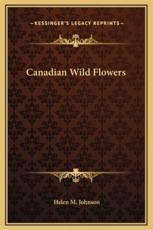 Canadian Wild Flowers - Helen M Johnson (author)