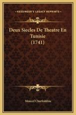 Deux Siecles De Theatre En Tunisie (1741) - Moncef Charfeddine (author)