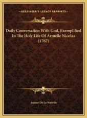 Daily Conversation With God, Exemplified In The Holy Life Of Armelle Nicolas (1767) - Jeanne De La Nativite (author)