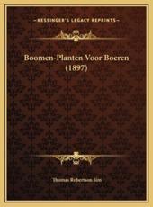 Boomen-Planten Voor Boeren (1897) - Thomas Robertson Sim (author)
